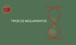 TIPOS DE REGLAMENTOS