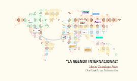 """""""LA AGENDA INTERNACIONAL""""."""