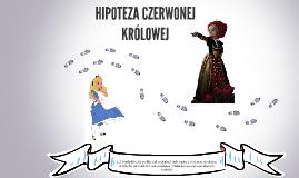 HIPOTEZA CZERWONEJ KRÓLOWEJ