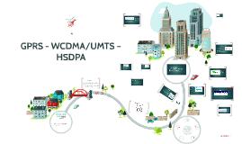 GPRS - WCDMA/UMTS – HSDPA