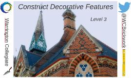 Construct decorative features