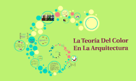 Copy of La Teoría Del Color En La Arquitectura