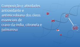 Composição e atividades antioxidante e antimicrobiana dos ól