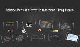 Copy of Biological Methods of Stress Management - Drug Therapy