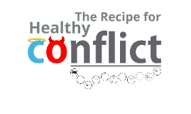 The Recipe for Healthy Conflict.
