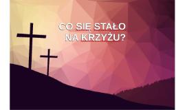 Co się stało na krzyżu?