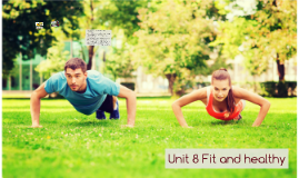 Unit 8 Fit and healthy