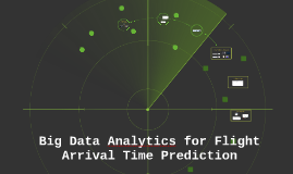 Copy of Big Data Analytics for Flight Arrival Time Prediction
