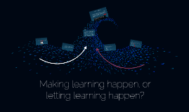 Letting Learning Happen