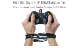 When It's More than Casual Use: Internet Gaming Addiction