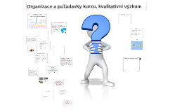 Organizace a požadavky kurzu, kvalitativní výzkum