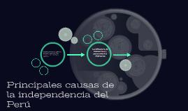 Principales causas de la indepenencia del Perú