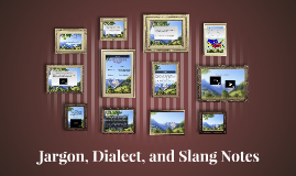Jargon, Dialect, and Slang