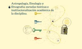 Antropolo, Etnologia y Etnografia; escuelas teoricas e insti