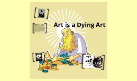 Art is a Dying Art
