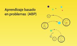 Copy of Aprendizaje basado en problemas  (ABP)