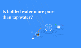 Is bottled water more pure than tap water?