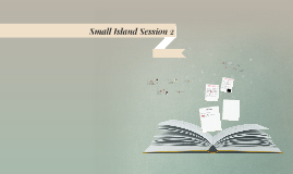 Small Island Session 2