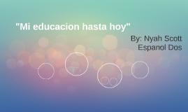"""Mi educacion hasta hoy"""""""