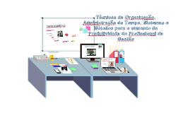 TÉCNICAS DE ORGANIZAÇÃO, ADMINISTRAÇÃO DO TEMPO, SISTEMAS E MÉTODOS PARA O AUMENTO DA PRODUTIVIDADE DO PROFISSIONAL DE GESTÃO