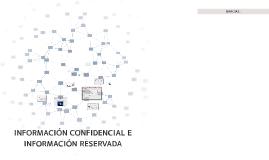INFORMACIÓN CONFIDENCIAL E INFORMACIÓN RESERVADA