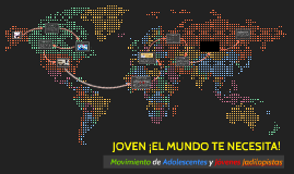 JOVEN ¡EL MUNDO TE NECESITA!