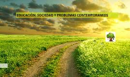 EDUCACIÒN, SOCIEDAD Y PROBLEMAS CONTEMPORANEOS
