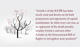 Article 6 of the ICCPR has been much cited and drawn on by b