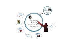 Copy of 3.2 La ideología de género en la construcción del nosotros Competencias Comunicativas