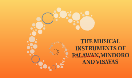 Copy of THE MUSICAL INSTRUMENTS OF PALAWAN,MINDORO AND VISAYAS