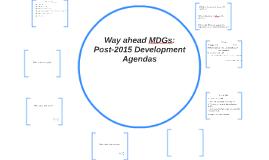 Way ahead MDGs: Post-2015 Agendas