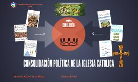 CONSOLIDACIÓN POLÍTICA DE LA IGLESIA CATÓLICA