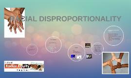 RACIAL DISPROPORTIONALITY