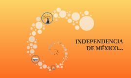 INDEPENDENCIA DE MÉXICO...