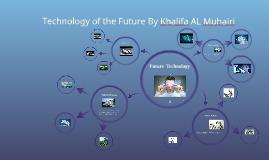Technology of the Future By Khalifa AL Muhairi