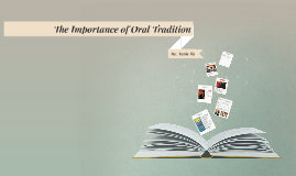 importance of oral tradition Like many cultures, native americans use storytelling as a way to pass down customs, history and heritage by exploring their oral traditions, we can learn about how important these tales are to tribal life.