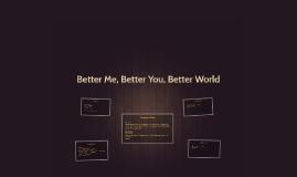 Better Me, Better You, Better World