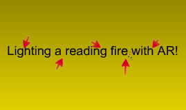 Lighting a Reading Fire with AR