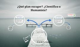 Copy of ¿Qué plan escoger? ¿Científico o Humanista?