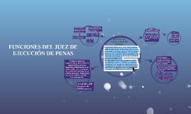 Copy of FUNCIONES DEL JUEZ DE EJECUCION DE PENAS