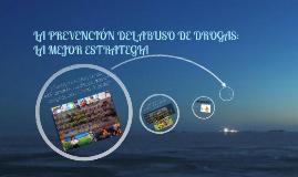 LA PREVENCIÓN DEL ABUSO DE DROGAS: LA MEJOR ESTRATEGIA