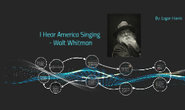 walt whitman i hear america singing By walt whitman  whitman i hear america singing, the varied carols i hear   the carpenter singing his, as he measures his plank and beam.