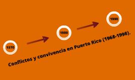 Copy of Conflictos y convivencia en Puerto Rico (1968-1998)
