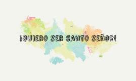 Copy of quiero ser santo señor...