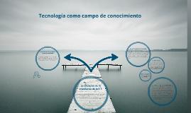 Copy of Tecnología como campo de conocimiento