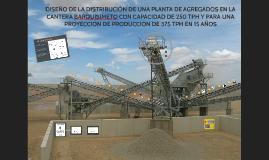 Copy of DISEÑO DE LA DISTRIBUCIÓN DE PLANTA PARA AGREGADOS EN LA CAN