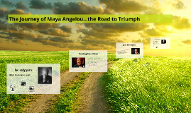 The Journey of Maya Angelou...the road to triumph