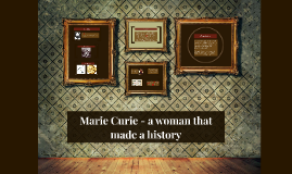 Marie Curie - a woman that made a history