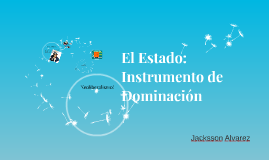 El Estado: Instrumento de Dominación