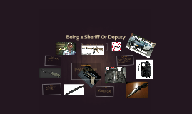 Copy of Copy of Being a Sheriff Or Deputy